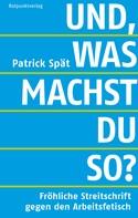 Patrick Spät: Und, was machst du so? ★★★★