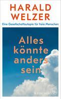 Prof. Dr. Harald Welzer: Alles könnte anders sein ★★★★