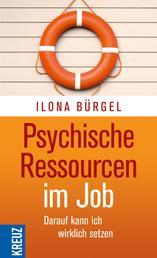 Psychische Ressourcen im Job - Darauf kann ich wirklich setzen