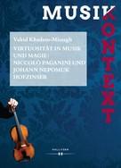 Vahid Khadem-Missagh: Virtuosität in Musik und Magie: Niccolò Paganini und Johann Nepomuk Hofzinser