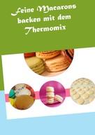 Vanessa Grabner: Feine Macarons backen mit dem Thermomix