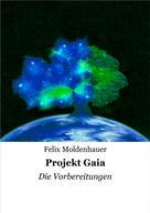Felix Moldenhauer: Projekt Gaia