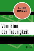 Luise Rinser: Vom Sinn der Traurigkeit