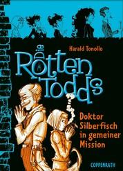 Die Rottentodds - Band 6 - Doktor Silberfisch in gemeiner Mission