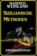 Manfred Weinland: Sizilianische Methoden: Kriminalroman