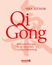Qigong - Praktische Übungen für die Gesundheit und zur Selbstheilung
