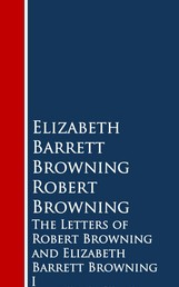 The Letters of Robert Browning and Elizabeth Barrng - I