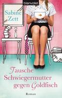 Sabine Zett: Tausche Schwiegermutter gegen Goldfisch ★★★★