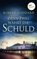Robert Goddard: Denn ewig währt die Schuld