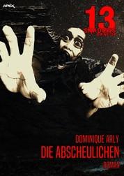 13 SHADOWS, Band 24: DIE ABSCHEULICHEN - Horror aus dem Apex-Verlag!