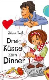 Drei Küsse zum Dinner - aus der Reihe Freche Mädchen – freche Bücher!
