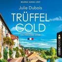 Julie Dubois: Trüffelgold - Ein Périgord-Krimi, Teil 1 (Ungekürzt) ★★★★
