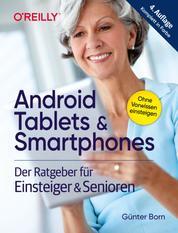 Android Tablets & Smartphones - Der Ratgeber für Einsteiger & Senioren. 4. aktualisierte Auflage des Bestsellers. Mit großer Schrift und in Farbe.
