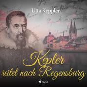 Kepler reitet nach Regensburg (Ungekürzt)
