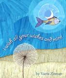 Vaeta Zitman: I Wish All Your Wishes and Mine