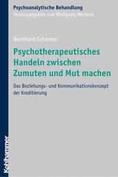Psychotherapeutisches Handeln zwischen Zumuten und Mut machen - Das Beziehungs- und Kommunikationskonzept der Kreditierung