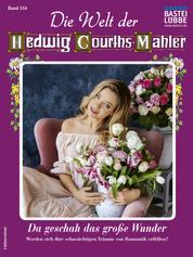 Die Welt der Hedwig Courths-Mahler 554 - Liebesroman - Da geschah das große Wunder
