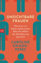 Unsichtbare Frauen - Wie eine von Daten beherrschte Welt die Hälfte der Bevölkerung ignoriert