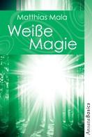 Matthias Mala: Weiße Magie - Praxisbuch ★★★★