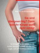Marion Krohnenberger: Sie sind übergewichtig? Dann tickt Ihr Körper wohl nicht richtig! ★★