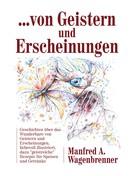 Manfred A. Wagenbrenner: ... von Geistern und Erscheinungen