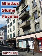 Ghettos, Slums, Favelas
