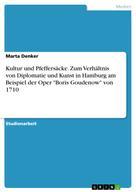 """Marta Denker: Kultur und Pfeffersäcke. Zum Verhältnis von Diplomatie und Kunst in Hamburg am Beispiel der Oper """"Boris Goudenow"""" von 1710"""