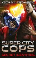 Keith R.A. DeCandido: Super City Cops - Secret Identities