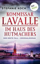 Kommissar Lavalle - Der erste Fall: Im Haus des Hutmachers - Kriminalroman