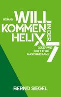 Bernd Siegel: Willkommen in der Helix 7