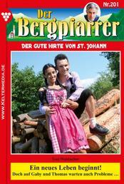Der Bergpfarrer 201 – Heimatroman - Ein neues Leben beginnt!