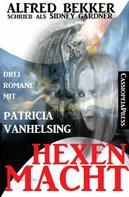 Alfred Bekker: Hexenmacht (Drei Romane mit Patricia Vanhelsing)