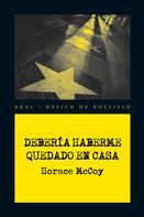 Horace McCoy: Debería haberme quedado en casa