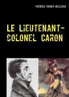 Frédéric Preney-Declercq: Le lieutenant-colonel Caron