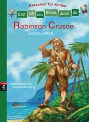 Erst ich ein Stück, dann du - Klassiker für Kinder - Robinson Crusoe - Für das gemeinsame Lesenlernen ab der 1. Klasse