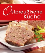 Ostpreußische Küche - Die schönsten Spezialitäten aus dem ehemaligen Ostpreußen