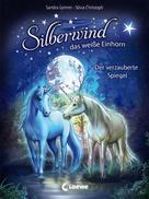 Sandra Grimm: Silberwind, das weiße Einhorn (Band 1) - Der verzauberte Spiegel
