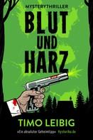 Timo Leibig: Blut und Harz: Mysterythriller