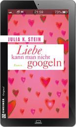 Liebe kann man nicht googeln - Roman