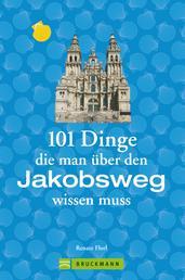 Jakobsweg Infos: 101 Dinge, die man über den Jakobsweg wissen muss - Fun Facts für Pilger über den Camino, alles über die Planung und das Pilgern, verpackt mit viel Humor.