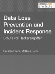 Data Loss Prevention und Incident Response - Schutz vor Hackerangriffen