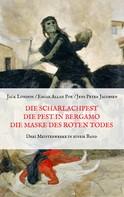 Edgar Allan Poe: Die Scharlachpest, Die Pest in Bergamo, Die Maske des Roten Todes - Drei Meisterwerke in einem Band