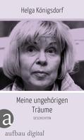 Helga Königsdorf: Meine ungehörigen Träume