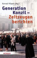 Konrad Hilpert: Generation Konzil - Zeitzeugen berichten