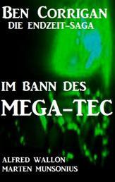 Im Bann des Mega-Tec (Ben Corrigan - die Endzeit-Saga) - Cassiopeiapress SF