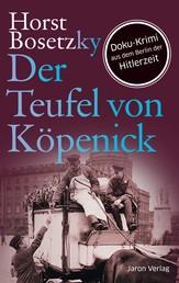 Der Teufel von Köpenick - Roman. Doku-Krimi aus dem Berlin der Hitlerzeit