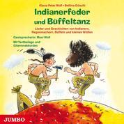 Indianerfeder und Büffeltanz - Lieder und Geschichten von Indianern, Regenmachern, Büffeln und kleinen Wölfen