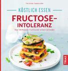 Thilo Schleip: Köstlich essen - Fructose-Intoleranz