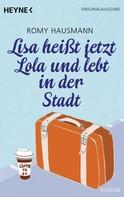 Romy Hausmann: Lisa heißt jetzt Lola und lebt in der Stadt ★★★
