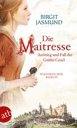 Die Maitresse - Aufstieg und Fall der Gräfin Cosel